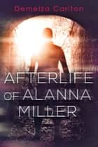 Afterlife of Alanna Miller ebook by Demelza Carlton