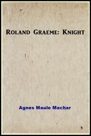 Roland Graeme: Knight ebook by Agnes Maule Machar