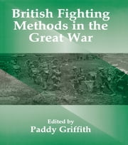 British Fighting Methods in the Great War ebook by Paddy Griffith