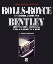 Rolls-Royce Silver Spirit & Silver Spur, Bentley Mulsanne, Eight, Continental, Brooklands & Azure - Updated & enlarged Second Edition ebook by Malcolm Bobbitt