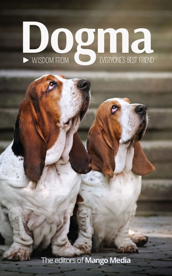 Dogma - Wisdom From Everyone's Best Friend ebook by The Editors at Mango Media
