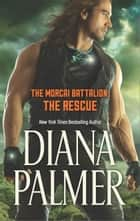 The Morcai Battalion: The Rescue ebook by Diana Palmer