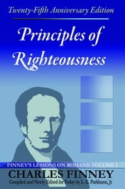 Principles of Righteousness: Finney's Lessons on Romans, Volume I ebook by Finney, Charles, Grandison
