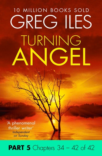 Turning Angel: Part 5, Chapters 34 to 42 ebook by Greg Iles