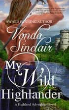 My Wild Highlander ebook by Vonda Sinclair