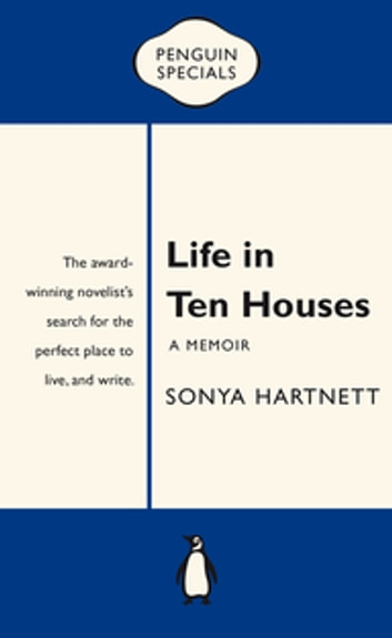 Life in Ten Houses: Penguin Special - Penguin Special ebook by Sonya Hartnett