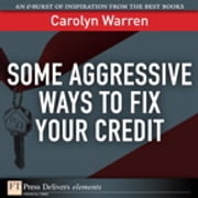 Some Aggressive Ways to Fix Your Credit ebook by Carolyn Warren