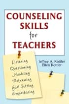 Counseling Skills for Teachers ebook by Jeffrey A. Kottler, Ellen Kottler