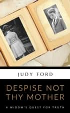 Despise not thy Mother - A widow's quest for truth ebook by