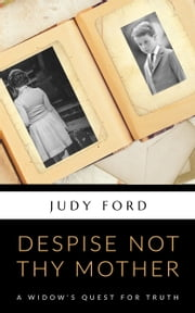 Despise not thy Mother - A widow's quest for truth ebook by Judy Ford