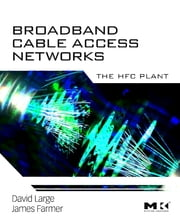 Broadband Cable Access Networks - The HFC Plant ebook by David Large,James Farmer