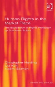 Human Rights in the Market Place - The Exploitation of Rights Protection by Economic Actors ebook by Uta Kohl,Dr Naomi Salmon,Professor Christopher Harding,Professor Geraint Howells