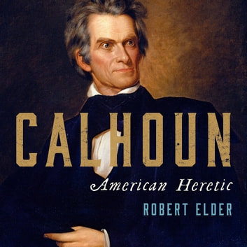 Calhoun - American Heretic 有聲書 by Robert Elder