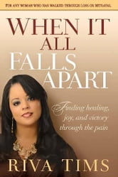 When It All Falls Apart - Find Healing, Joy and Victory through the Pain ebook by Riva Tims