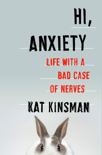 Hi, Anxiety - Life With a Bad Case of Nerves e-bok by Kat Kinsman