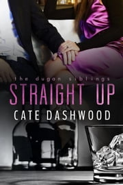 Straight Up - The Dugan Siblings, #1 ebook by Cate Dashwood
