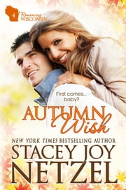 Autumn Wish (Romancing Wisconsin Series - 4) ebook by Stacey Joy Netzel