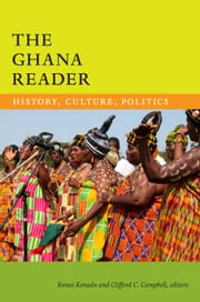 The Ghana Reader - History, Culture, Politics ebook by Kwasi Konadu,Clifford C. Campbell
