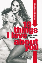 10 Things I Love About You (A Love in the 90s New Adult Anthology) ebook by WaWa Productions