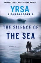 The Silence of the Sea ebook by Yrsa Sigurdardottir