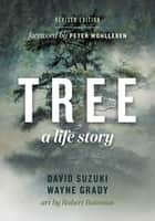 Tree - A Life Story ebook by David Suzuki, Wayne Grady, Peter Wohlleben