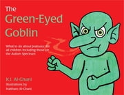 The Green-Eyed Goblin - What to do about jealousy - for all children including those on the Autism Spectrum ebook by Kay Al-Ghani
