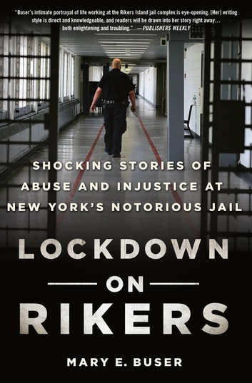Lockdown on Rikers - Shocking Stories of Abuse and Injustice at New York's Notorious Jail eBook by Mary E. Buser