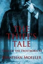 The Thief's Tale (Tales of the Frostborn short story) ebook by