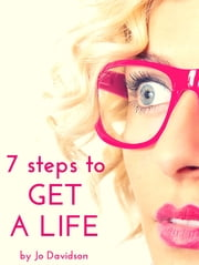 7 Steps To Get A Life ebook by Jo Davidson