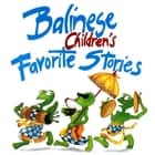 Balinese Children's Favorite Stories ebook by Victor Mason,Trina Bohan-Tyrie