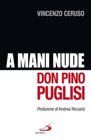 A mani nude. Don Pino Puglisi ebook by Vincenzo Ceruso