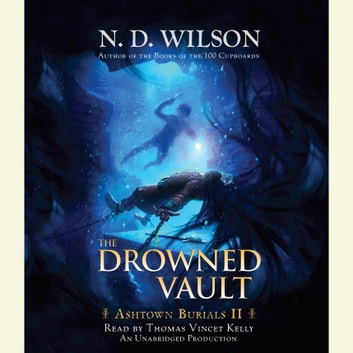 The Drowned Vault - Ashtown Burials #2 audiobook by N. D. Wilson