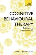 Cognitive Behavioural Therapy (CBT): Teach Yourself ebook by Christine Wilding