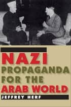 Nazi Propaganda for the Arab World ebook by Jeffrey Herf
