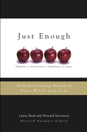 Just Enough - Tools for Creating Success in Your Work and Life ebook by Laura Nash,Howard Stevenson