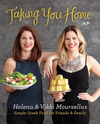 Taking You Home: Simple Greek Food eBook by Vikki Moursellas,Helena Moursellas