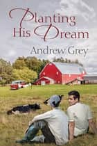 Planting His Dream ebook by Andrew Grey