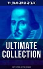 WILLIAM SHAKESPEARE Ultimate Collection: Complete Plays & Poetry in One Volume - Hamlet, Romeo and Juliet, Macbeth, Othello, The Tempest, King Lear, The Merchant of Venice, A Midsummer Night's Dream, Richard III, Antony and Cleopatra, Julius Caesar, The Comedy of Errors… ebook by William Shakespeare