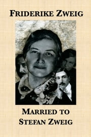 Married to Stefan Zweig ebook by Friderike Zweig