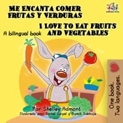 Me Encanta Comer Frutas y Verduras I Love to Eat Fruits and Vegetables - Spanish English Bilingual Collection ebook by Shelley Admont, S.A. Publishing