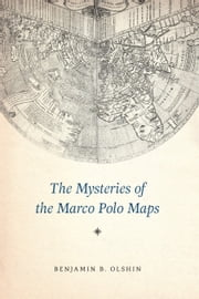 The Mysteries of the Marco Polo Maps ebook by Benjamin B. Olshin