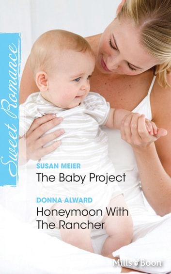 The Baby Project Honeymoon With Rancher Ebook By Susan Meier Donna Alward
