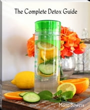 The Complete Detox Guide ebook by Maria Bowers