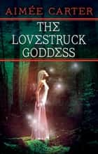 The Lovestruck Goddess ebook by Aimée Carter