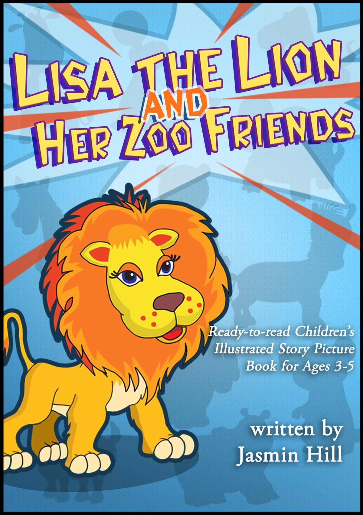 Lisa The Lion's Zoo Friends: Ready To Read Children's Illustrated Story  Picture Book For Ages 3-5 eBook by Jasmin Hill - 9781301101634 | Rakuten  Kobo