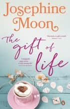 The Gift of Life ebook by Josephine Moon