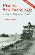 Historic San Francisco - A Concise History and Guide ebook by Rand Richards