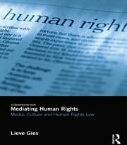 Mediating Human Rights - Media, Culture and Human Rights Law ebook by Lieve Gies