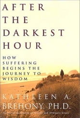 After the Darkest Hour - How Suffering Begins the Journey to Wisdom ebook by Kathleen A. Brehony