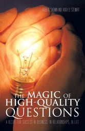 The Magic of High-Quality Questions - A Recipe for Success in Business, in Relationships, in Life ebook by Robert Shemin and Hugh O. Stewart
